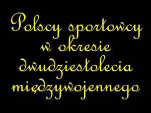 2012.11.12 — 11 listopada — prezentacja: Polscy sportowcy w okresie dwudziestolecia międzywojennego